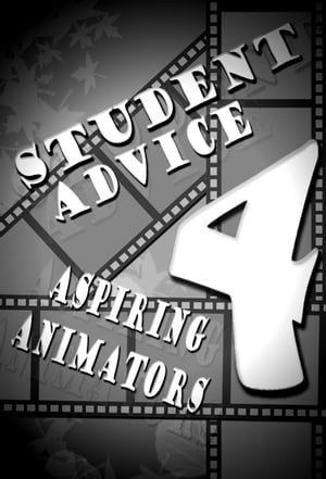 Student Advice 4 Aspiring Animators A guide on how to get into the Animation Industry