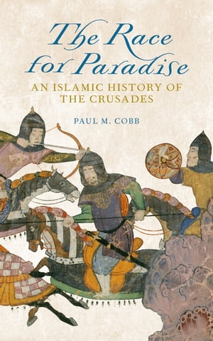 The Race for Paradise An Islamic History of the Crusades