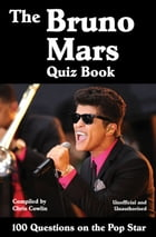 The Bruno Mars Quiz Book: 100 Questions on the Pop Star by Chris Cowlin