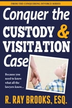 Conquering the Custody and Visitation Case by Ray Brooks