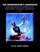 The Spinechecker's Manifesto: Volume 1: Drug-free Secrets to Pain-free Living, More Energy, Anti-Aging, & Better Sleep by Dr. Jeremy Brook