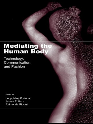 Mediating the Human Body Technology,  Communication,  and Fashion