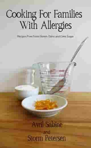 Cooking For Families With Allergies: Recipes Free From Gluten, Dairy and Cane Sugar by Avril Sabine