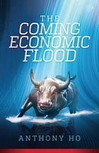 The Coming Economic Flood by Anthony Ho