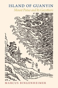 Island of Guanyin: Mount Putuo and Its Gazetteers