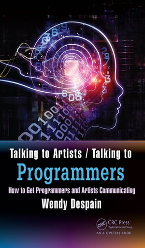 Talking to Artists / Talking to Programmers How to Get Programmers and Artists Communicating