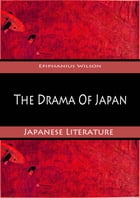 The Drama Of Japan by Epiphanius Wilson
