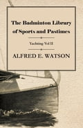 The Badminton Library of Sports and Pastimes - Yachting Vol II fb82b2a3-ed58-4ab2-a62a-dad5f4d1ca99