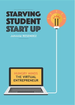 STARVING STUDENT START-UP: Hungry Minds-The Virtual Entrepreneur by Johnnie Resendez