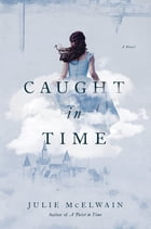 Caught in Time: A Novel (Kendra Donovan Mysteries) Cover Image