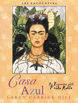 Book Casa Azul: An Encounter with Frida Kahlo by Laban Carrick Hill