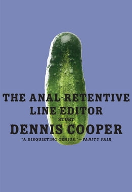 Book The Anal-Retentive Line Editor by Dennis Cooper