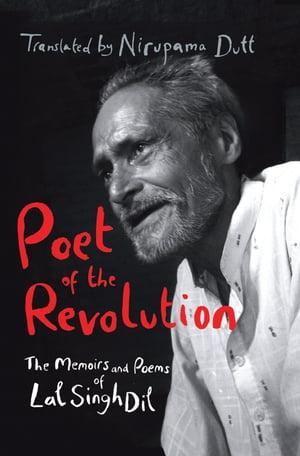 Poet of the Revolution The Memoirs of Lal Singh Dil