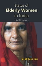 Status of Elderly Women In India: (A Review) by V. Mohini Dr Giri