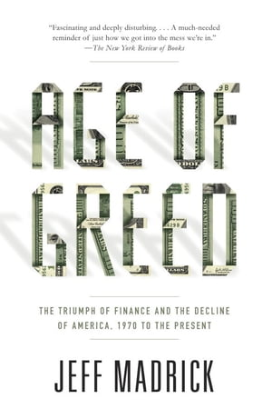 Age of Greed The Triumph of Finance and the Decline of America,  1970 to the Present