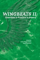 Wingbeats II: Exercises and Practice in Poetry by Scott Wiggerman