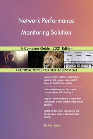 Network Performance Monitoring Solution A Complete Guide - 2021 Edition by Gerardus Blokdyk