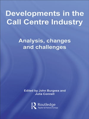 Developments in the Call Centre Industry Analysis,  Changes and Challenges