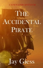 The Accidental Pirate by Jay Giess
