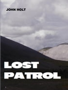The Lost Patrol by John Holt