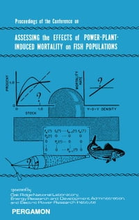 Proceedings of the Conference on Assessing the Effects of Power-Plant-Induced Mortality on Fish…