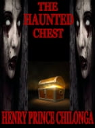 THE HAUNTED CHEST by Henry Prince Chilonga
