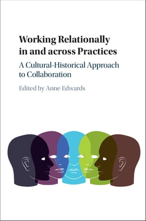 Working Relationally in and across Practices A Cultural-Historical Approach to Collaboration