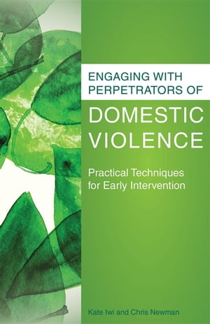 Engaging with Perpetrators of Domestic Violence Practical Techniques for Early Intervention