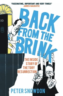 Book Back from the Brink: The Inside Story of the Tory Resurrection by Peter Snowdon