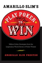 Amarillo Slim's Play Poker to Win: Million Dollar Strategies from the Legendary World Series of…