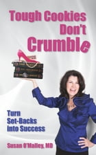 Tough Cookies Don't Crumble: Turn Set-Backs into Success by Susan O'Malley MD