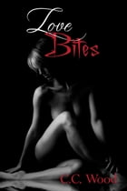 Love Bites: (Bitten, Book 4) by C.C. Wood