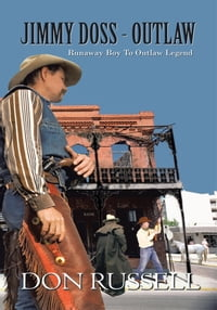 JIMMY DOSS - OUTLAW: Runaway boy to Outlaw Legend