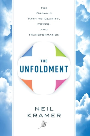 The Unfoldment: The Organic Path to Clarity, Power, and Transformation