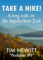Take a Hike!: A long walk on the Appalachian Trail by Tim Hewitt