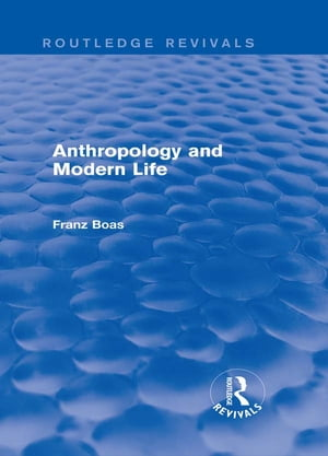 Anthropology and Modern Life (Routledge Revivals)