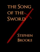 The Song of the Sword by Stephen Brooke