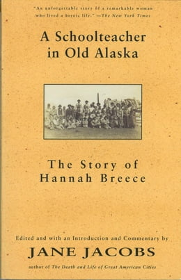 Book A Schoolteacher In Old Alaska: The Story of Hannah Breece by Jane Jacobs