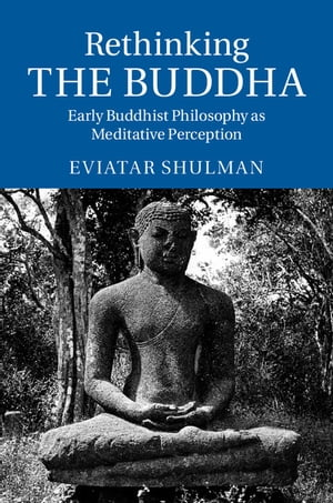 Rethinking the Buddha Early Buddhist Philosophy as Meditative Perception