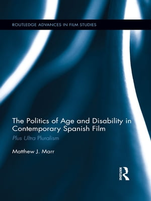 The Politics of Age and Disability in Contemporary Spanish Film Plus Ultra Pluralism