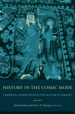 Book History in the Comic Mode: Medieval Communities and the Matter of Person by Rachel Fulton
