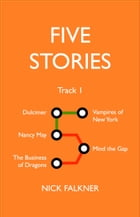 Five Stories: Track One by Nick Falkner