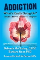 Addiction--What's Really Going on?: Inside a Heroin Treatment Program by Deborah McCloskey