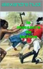 le massacre de lachine by alexandre huot