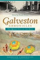 Galveston Chronicles: The Queen City of the Gulf by Donald Willett