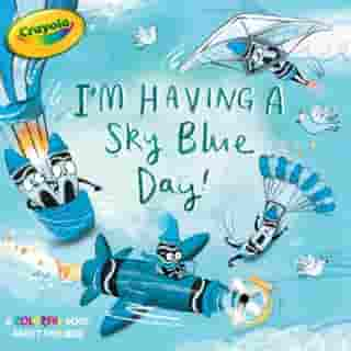 I'm Having a Sky Blue Day!: A Colorful Book about Feelings by Maggie Testa