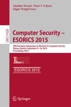 Computer Security -- ESORICS 2015: 20th European Symposium on Research in Computer Security, Vienna, Austria, September 21-25, 2015, Pr by Günther Pernul