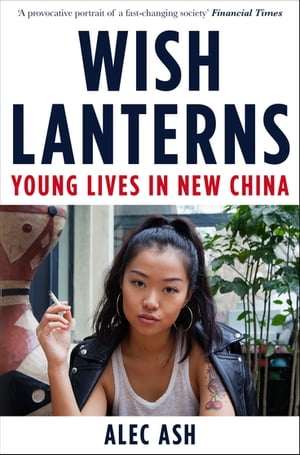 Wish Lanterns Young Lives in New China