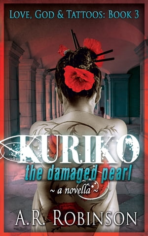 Kuriko The Damaged Pearl: A Novella- Book 3 in Love,  God & Tattoos series