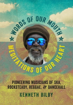 Words of Our Mouth,  Meditations of Our Heart Pioneering Musicians of Ska,  Rocksteady,  Reggae,  and Dancehall